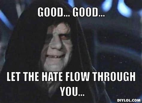 Star Wars Emperor Meme - let the hate flow through you let the hate flow through you know your meme