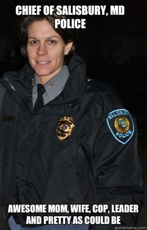 Police Wife Meme - chief of salisbury md police awesome mom wife cop leader and pretty as could be scumbag