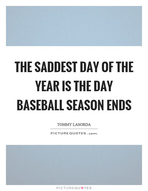 The Saddest Day Of The Year Is The Day Baseball Season