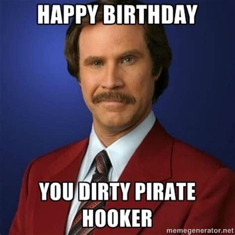Happy Birthday Meme Dirty - happy birthday you dirty pirate hooker too funny pinterest happy birthdays bill meme and