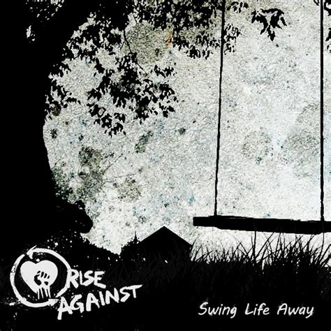 Rise Against Swing Away by 100 Best Rise Against Images On Lyrics
