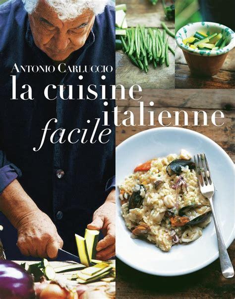 la cuisine italienne la cuisine italienne facile antonio carluccio livre