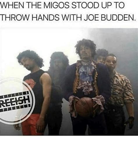 Joe Budden Memes - when the migos stood up to throw hands with joe budden joe budden meme on me me