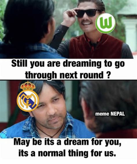 Dream Meme - still you are dreaming to go through next round meme nepal may be its a dream for youg its a