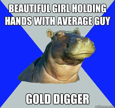 Gold Digger Meme - beautiful girl holding hands with average guy gold digger skeptical hippo quickmeme