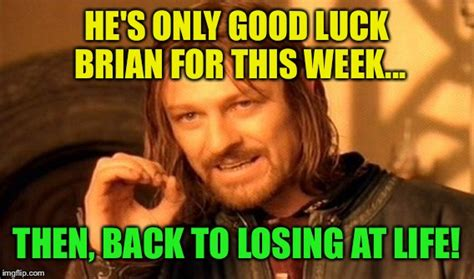 Good Luck Brian Meme - good luck brian week a rebellingfromrebellion event imgflip