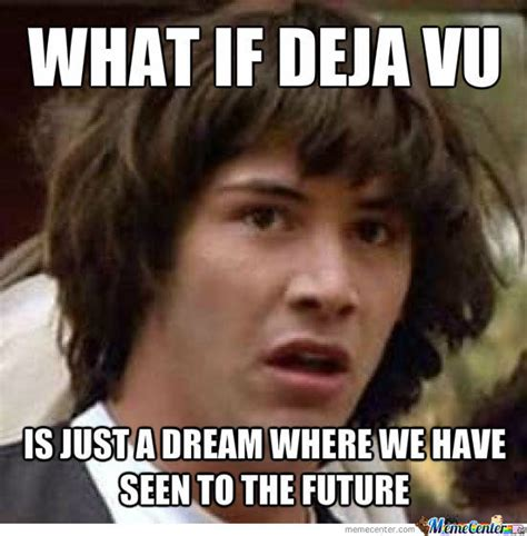 Deja Vu Memes - deja vu secret revealed by recyclebin meme center