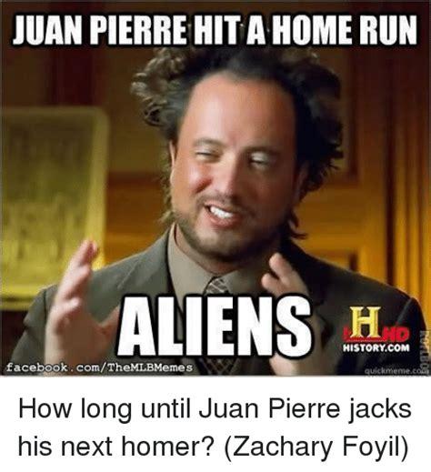 Meme Quick - juan pierre hitahomerun aliens history com facebookcomthemlbmemes quick meme coa how long until