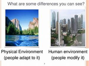Humans Adapt To And Change The Physical Environment ...
