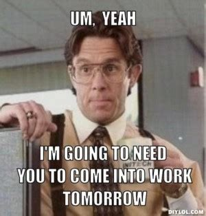 Office Space Yeah Meme - office space saturday work quotes quotesgram