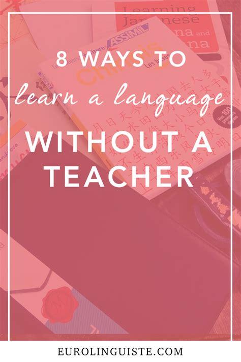 8 Ways To Learn A Language Without A Teacher Eurolinguiste