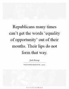 Republicans many times can't get the words 'equality of ...