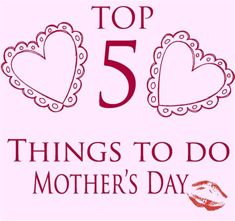 mothers day things to do top 5 things to do on mother s day