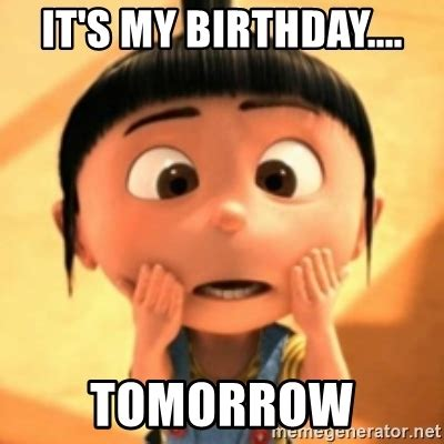 Birthday Tomorrow Meme - it s my birthday tomorrow despicable meme meme generator