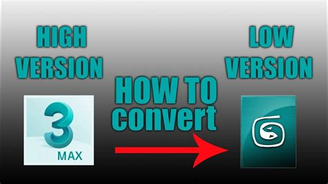 How Convert High File Into Low Version Dsmax