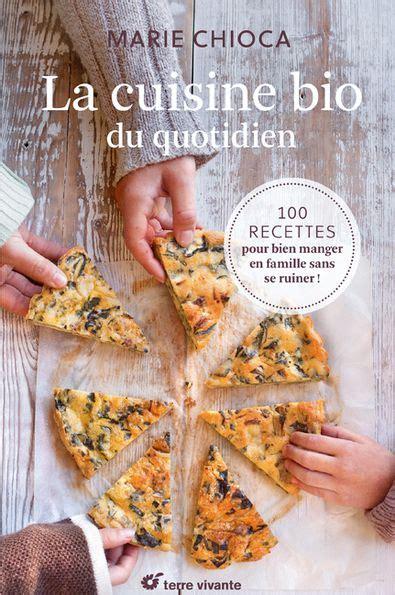 tres beau livre la cuisine bio du quotidien  recettes