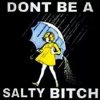 Bitch Memes - fyi don t be a salty bitch lol things that make u go lol pinterest