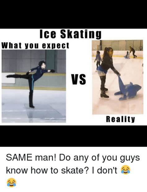 Skating Memes - ice skating what you expect vs reality same man do any of you guys know how to skate i don t