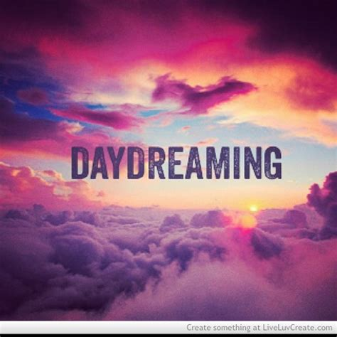Day Dreaming Quotes Images (265 Quotes)  Page 31