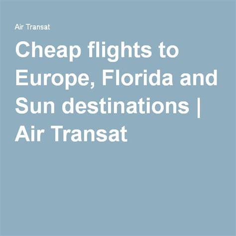 cheap flights to europe florida and sun destinations air transat travel air