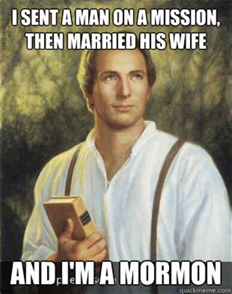 Joseph Smith Meme - i sent a man on a mission then married his wife and i m a mormon joseph smith quickmeme