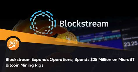 Cryptocurrency mining has become a lucrative opportunity for many around the world. Blockstream Expands Operations; Spends Million on MicroBT Bitcoin Mining Rigs