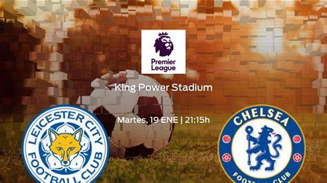 Horario y dónde ver el Leicester City - Chelsea de la ...