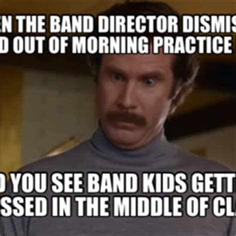 Band Practice Meme - when the band director dismisses band out of morning practice late and you see band kids getting