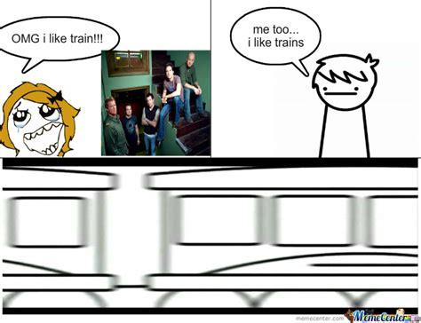 I Like Trains Meme - i like trains by ralphtorres12 meme center