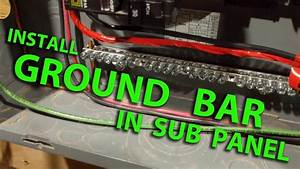 How To Install A Ground Bar In A Sub Panel Or Main Load