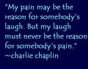My pain may be the reason for somebody's by Charlie ...