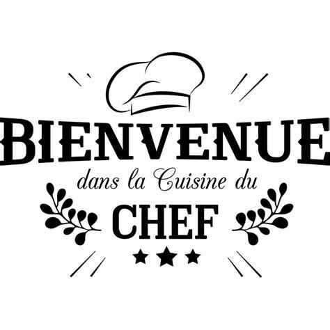 sticker de cuisine sticker bienvenue cuisine du chef stickers cuisine