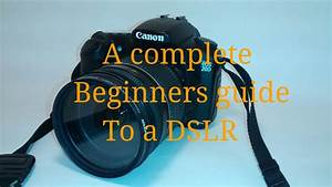 A Beginners Guide To A Dslr   13 Steps  With Pictures