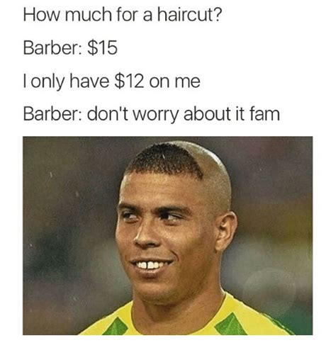Hair Cut Meme - how much for a haircut barber 15 i only have 12 on me barber don t worry about it fam