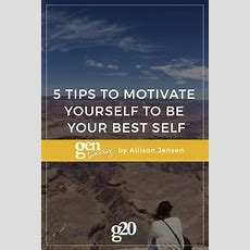5 Tips To Motivate Yourself To Be Your Best Self