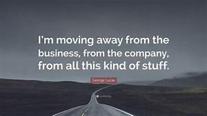 """George Lucas Quote: """"I'm moving away from the business ..."""