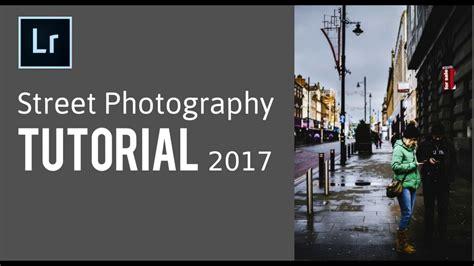 edit street photography  lightroom  youtube