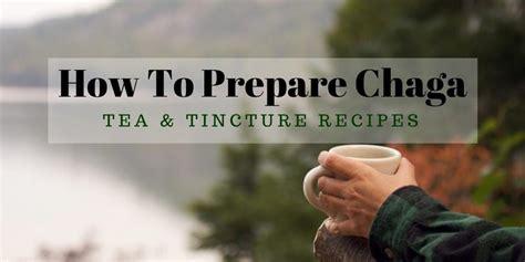 How To Prepare Chaga Tea And Tincture