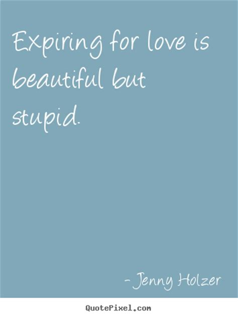 jenny holzer picture quotes expiring  love