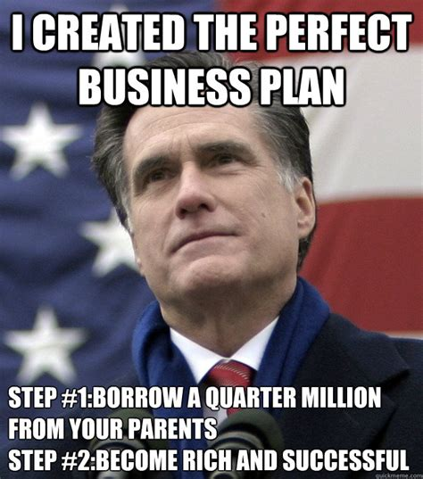 Step Parent Meme - i created the perfect business plan step 1 borrow a quarter million from your parents step 2
