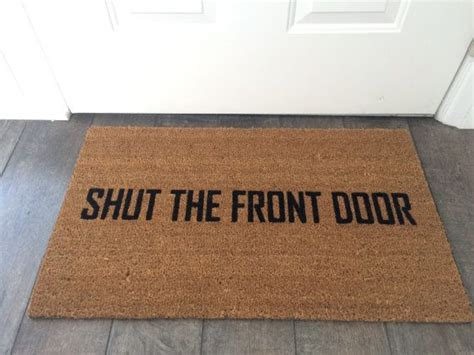Shut The Front Door Doormat by 95 Best Images About Welcome Home On Welcome