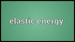 Elastic Energy Meaning