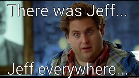 Jeff Meme - jeff meme 28 images my name memes my name is jeff image gallery jeff meme memes jeff yao