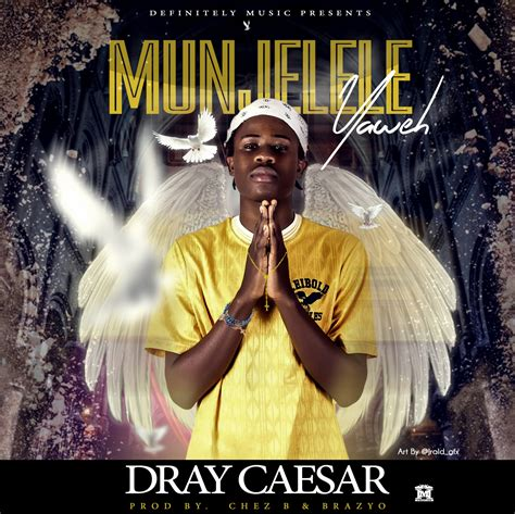 Dray Caesar Munjelele Yaweh Prod Chez B And Brazyo