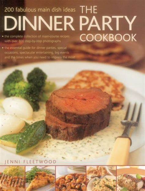 The Dinner Party Cookbook 200 Fabulous Main Dish Ideas By