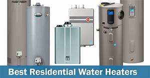 Best Water Heaters For Residential Use In 2020