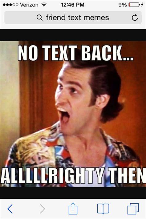 No Text Back Meme - no text back meme 28 images 25 best ideas about no text back meme on pinterest no text me