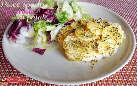 pesce spada in crosta di patate al forno ricetta secondo di pesce
