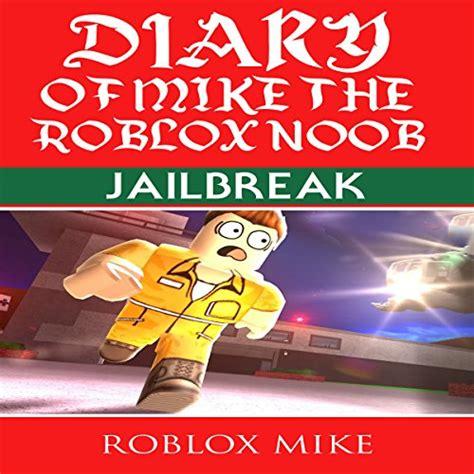 diary  mike  roblox noob jailbreak audiobook