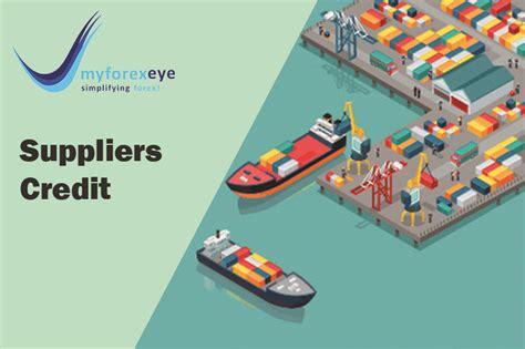 Suppliers Credit   Myforexeye